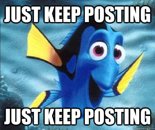 just keep posting just keep posting - just keep posting just keep posting  optimistic dory