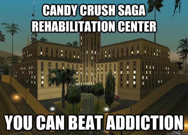 Candy Crush Saga Rehabilitation Center You can beat addiction