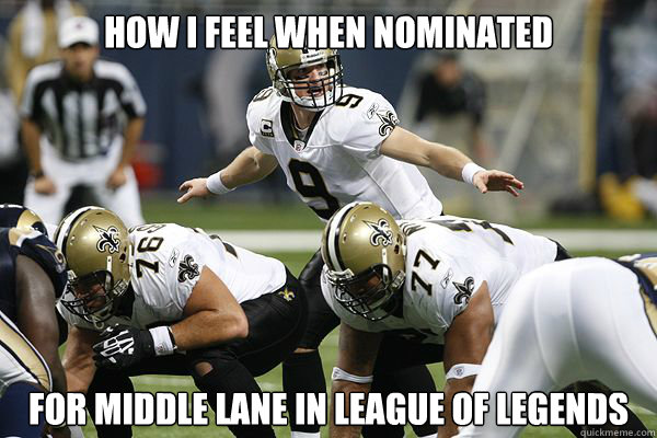 How I feel when nominated for middle lane in league of legends - How I feel when nominated for middle lane in league of legends  Middle Man in LoL
