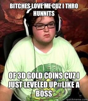 ffbb0d8824590863bce64099eb63c21263c6fd4f34c3c04952af88e30df46c79 bitches love me cuz i thro hunnits of 3d gold coins cuz i just