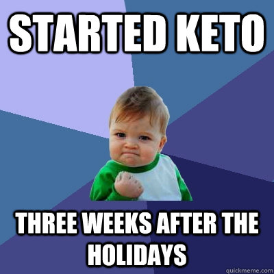 Started keto three weeks after the holidays - Started keto three weeks after the holidays  Success Kid