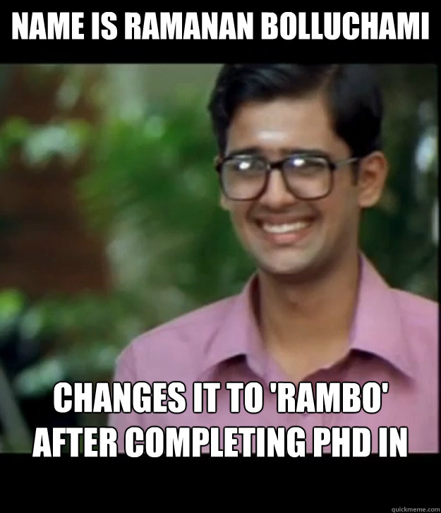 ffc170e89a3bf324c339258cfbf12c63f31f95450c1bee956f705fb6ab4b768c name is ramanan bolluchami changes it to 'rambo' after completing