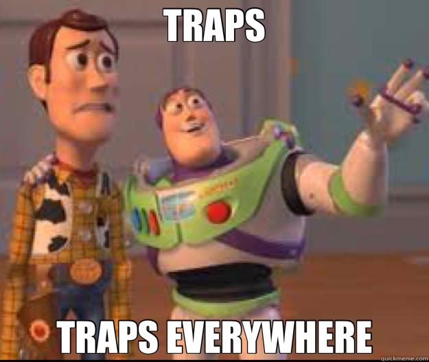 TRAPS TRAPS EVERYWHERE