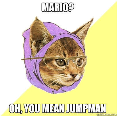 Mario? Oh, you mean jumpman - Mario? Oh, you mean jumpman  Hipster Kitty