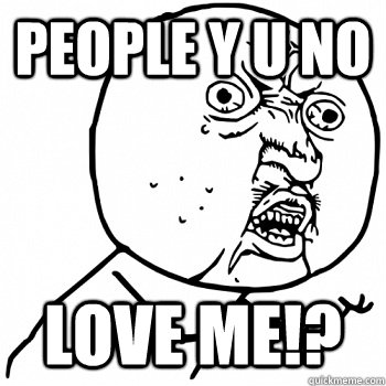 PEOPLE Y U NO LOVE ME!? - PEOPLE Y U NO LOVE ME!?  Misc
