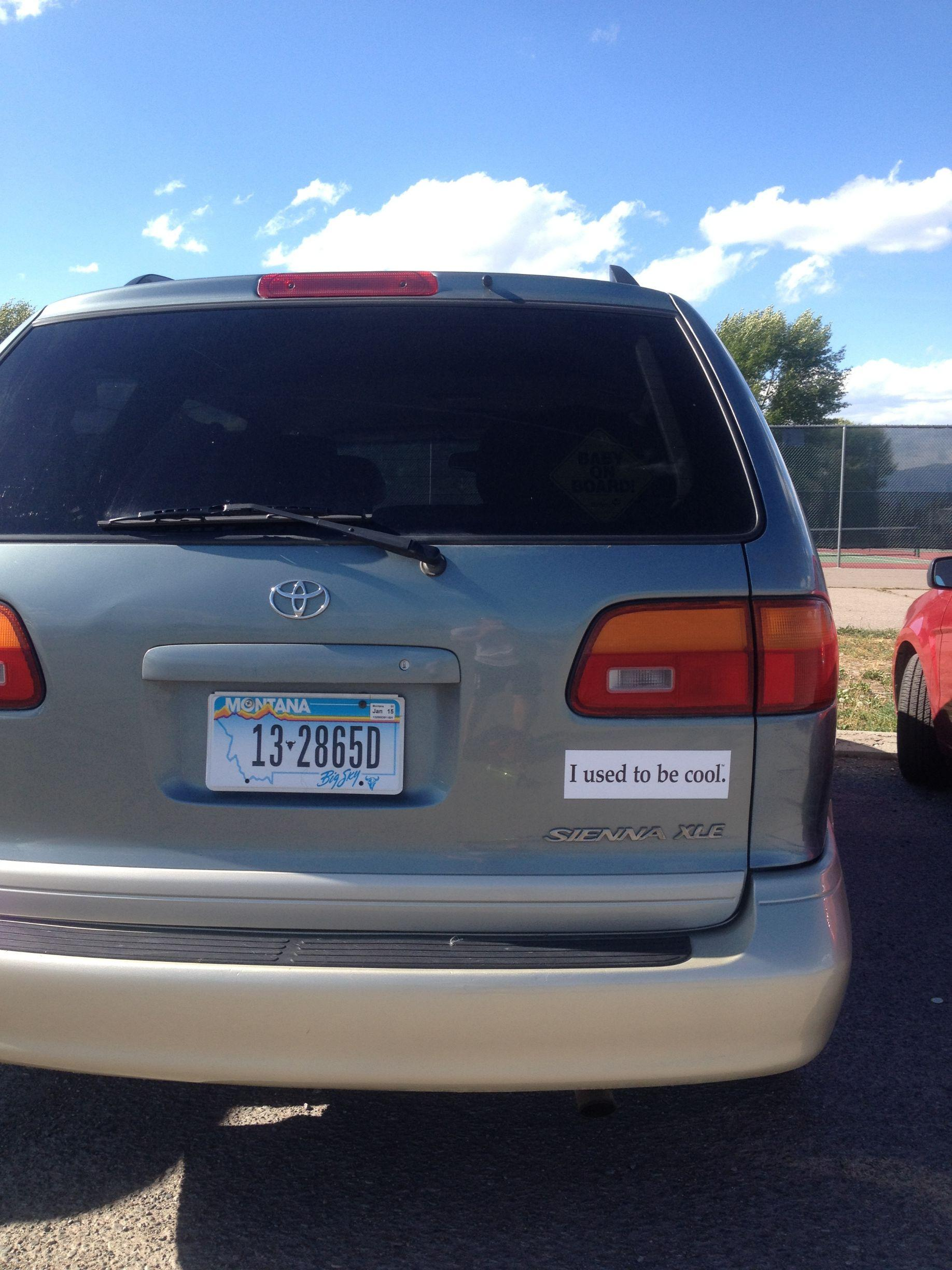 The only bumper sticker you should put on a mini-van. -   Misc