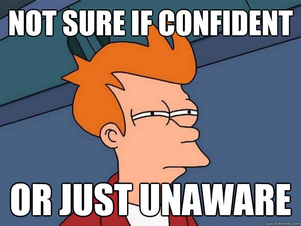 not sure if confident or just unaware - not sure if confident or just unaware  Futurama Fry