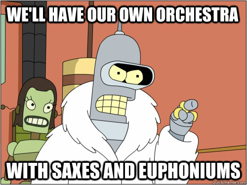We'll have our own orchestra with saxes and euphoniums - We'll have our own orchestra with saxes and euphoniums  Blackjack Bender