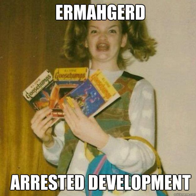 ERMAHGERD Arrested Development