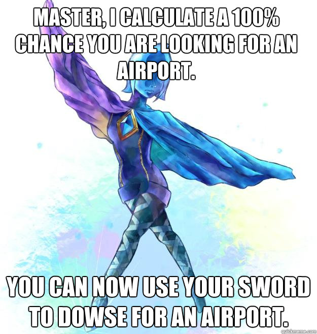 Master, I calculate a 100% chance you are looking for an airport. You can now use your sword to dowse for an airport.
