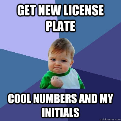 get new license plate cool numbers and my initials - get new license plate cool numbers and my initials  Success Kid