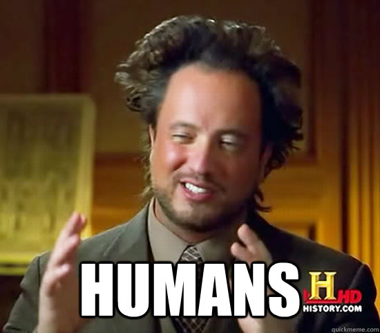 Humans -  Humans  Ancient Aliens