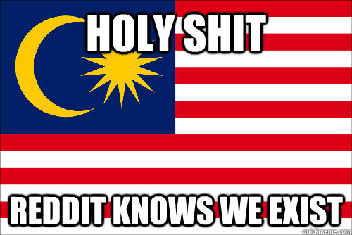 HOLY SHIT REDDIT KNOWS WE EXIST - HOLY SHIT REDDIT KNOWS WE EXIST  Malaysia