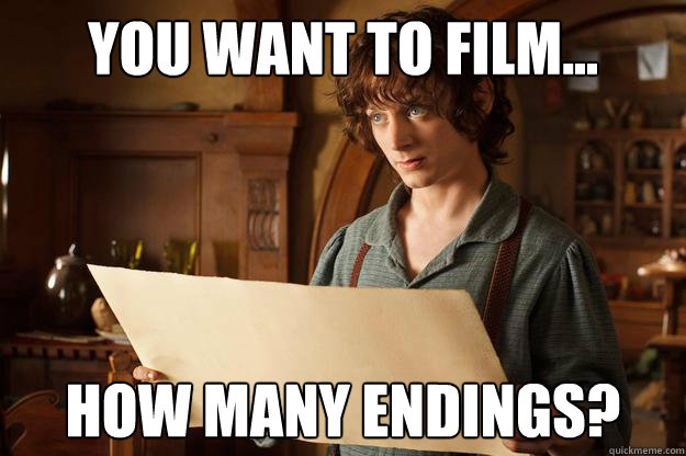 You want to film... How many endings?