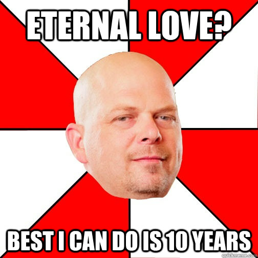 eternal love? best i can do is 10 years  Pawn Star